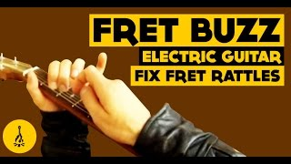 Fret Buzz Electric Guitar Fix Fret Rattles