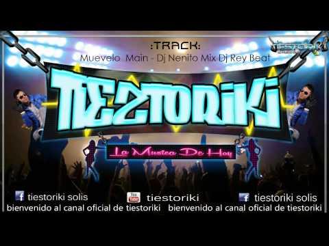 Muevelo Main Remx - Dj Nenito Mix Dj Rey Beat ~Official Tiestoriki®~