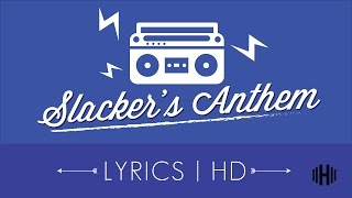 Slackers Anthem | Elias Naslin [Lyrics-HD]