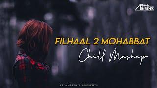 Filhaal2 Mohabbat Mashup | AB Ambients | BPraak