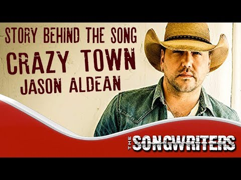 Story Behind The Song Crazy Town By Jason Aldean