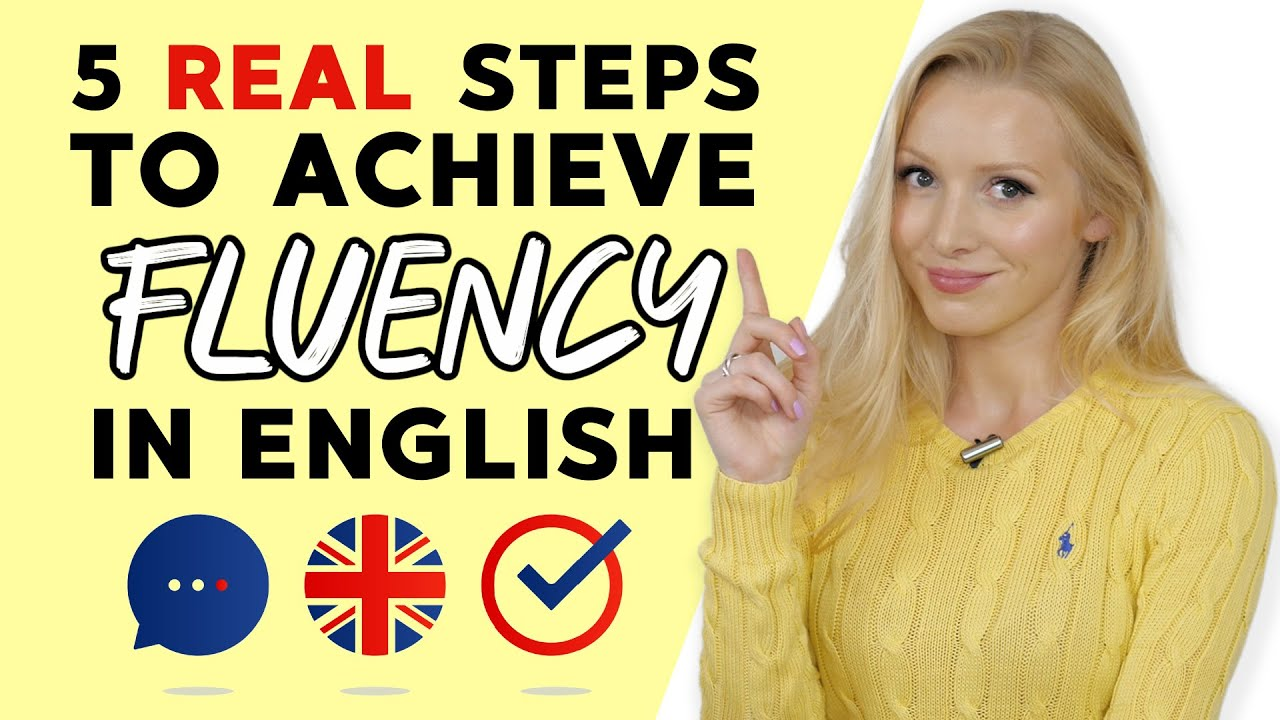 5 steps to achieving FLUENCY in English