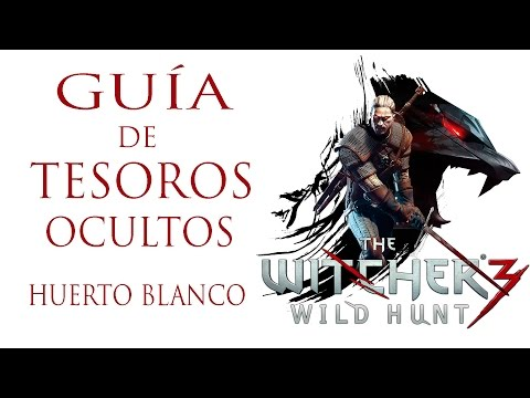 THE WITCHER 3 WILD HUNT GUÍA DE TESOROS OCULTOS en HUERTO BLANCO