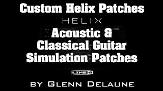 Line 6 Helix Acoustic & Classical Guitar Simulation Patches by - Glenn DeLaune