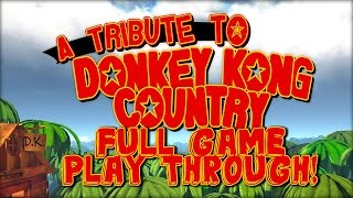 A Tribute to Donkey Kong Country - Full Game Play Through, All Levels