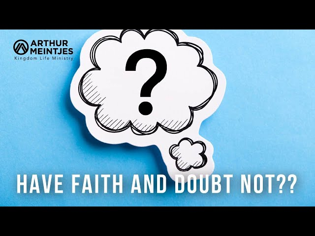Have Faith and Doubt Not??