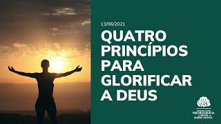 Quatro princípios para glorificar a Deus - Culto - 13/06/2021