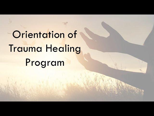 Orientation Introduction to the Trauma Healing Program