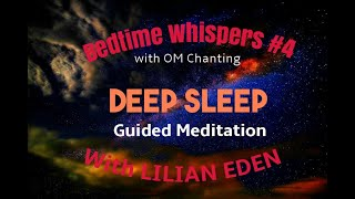 DEEP SLEEP with OM Chanting - Bedtime Whispers (#4) Guided By LILIAN EDEN