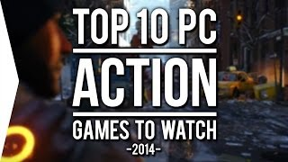 Top 10 PC ►ACTION◄ Games to Watch in 2014!