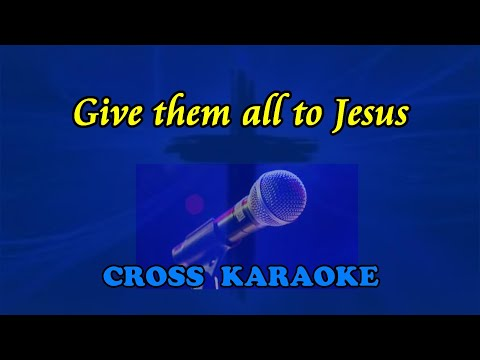 Give them all to Jesus- karaoke backing with lyrics by ...