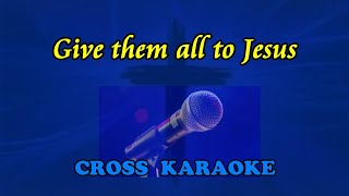 Give them all to Jesus- karaoke backing with lyrics by Allan Saunders