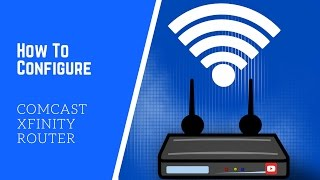 How To Configure Comcast Xfinity Router