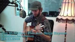 Tim McMillan - Toto And Busta Rhymes (detektor.fm-Session)