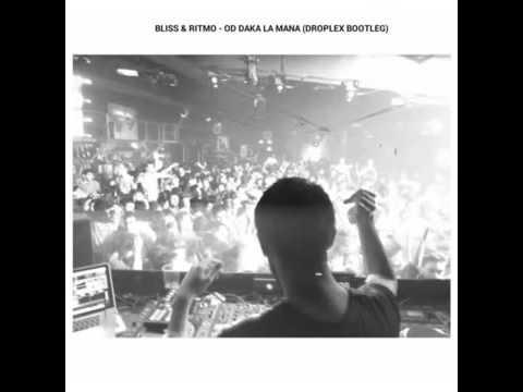 Bliss & Ritmo - Od Daka La Mana [Droplex Bootleg]]