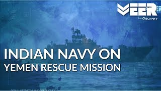 Operation Raahat - Part 2 of 3 | Indian Navy Rescue Mission in Yemen | Battle Ops |Veer by Discovery