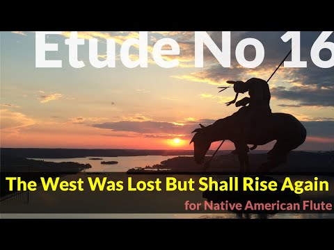 Native American Flute Etude No. 16 - The West Was Lost but Shall Rise Again