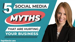 5 Social Media Marketing Myths (That Are Hurting Your Business)