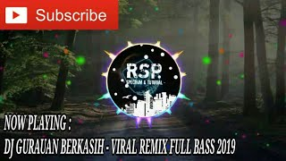 DJ GURAUAN BERKASIH - VIRAL REMIX FULL BASS 2019