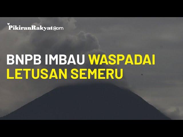 BNPB Imbau Warga Sekitar untuk Waspadai Letusan Gunung Semeru