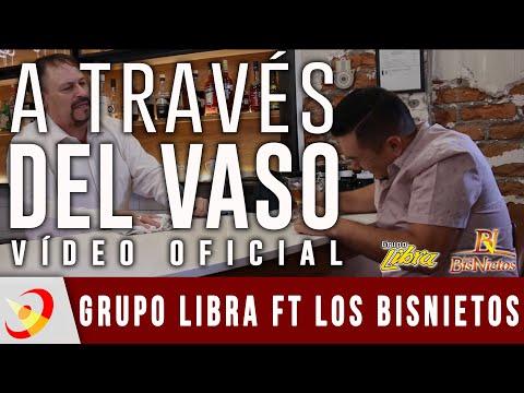 Grupo Libra Ft Los Bisnietos - A Través Del Vaso   VIDEO OFICIAL