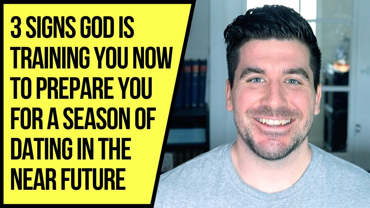 God Is Getting You Ready for a Season of Dating If . . .