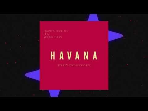 Havana (Robert Firth Remix) [Deep House] Camila Cabello Feat Young thug -