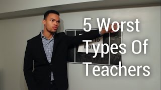 5 Worst Types of Teachers