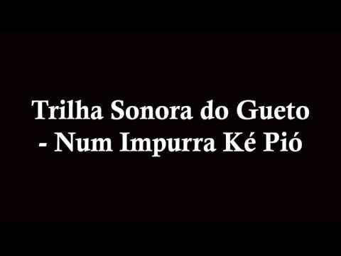 Trilha Sonora do Gueto - Num Impurra ké Pió