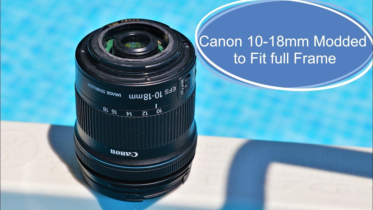 Canon 10 18mm Ef S Lens Modded To Fit A Full Frame Camera Youtube