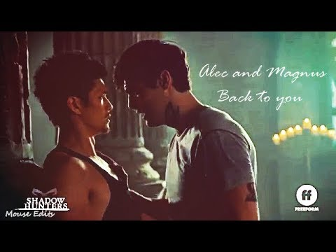 Alec and Magnus (Back to you) - Shadowhunters