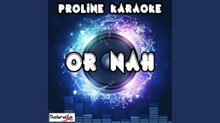 Or Nah (Karaoke Version) (Originally Performed By Ty Dolla $ign)