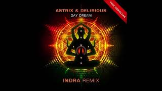Astrix & Delirious - Day Dream (Indra Remix)
