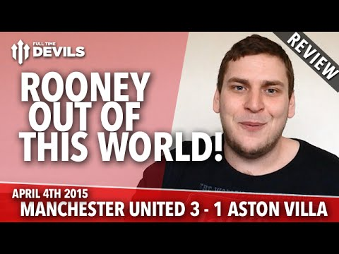 Wayne Rooney: Out of This World! | Manchester United 3 Aston Villa 1 | REVIEW