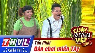 THVL | Cười xuyên Việt 2017 - Tập 4: Dân chơi miền Tây - Tấn Phát
