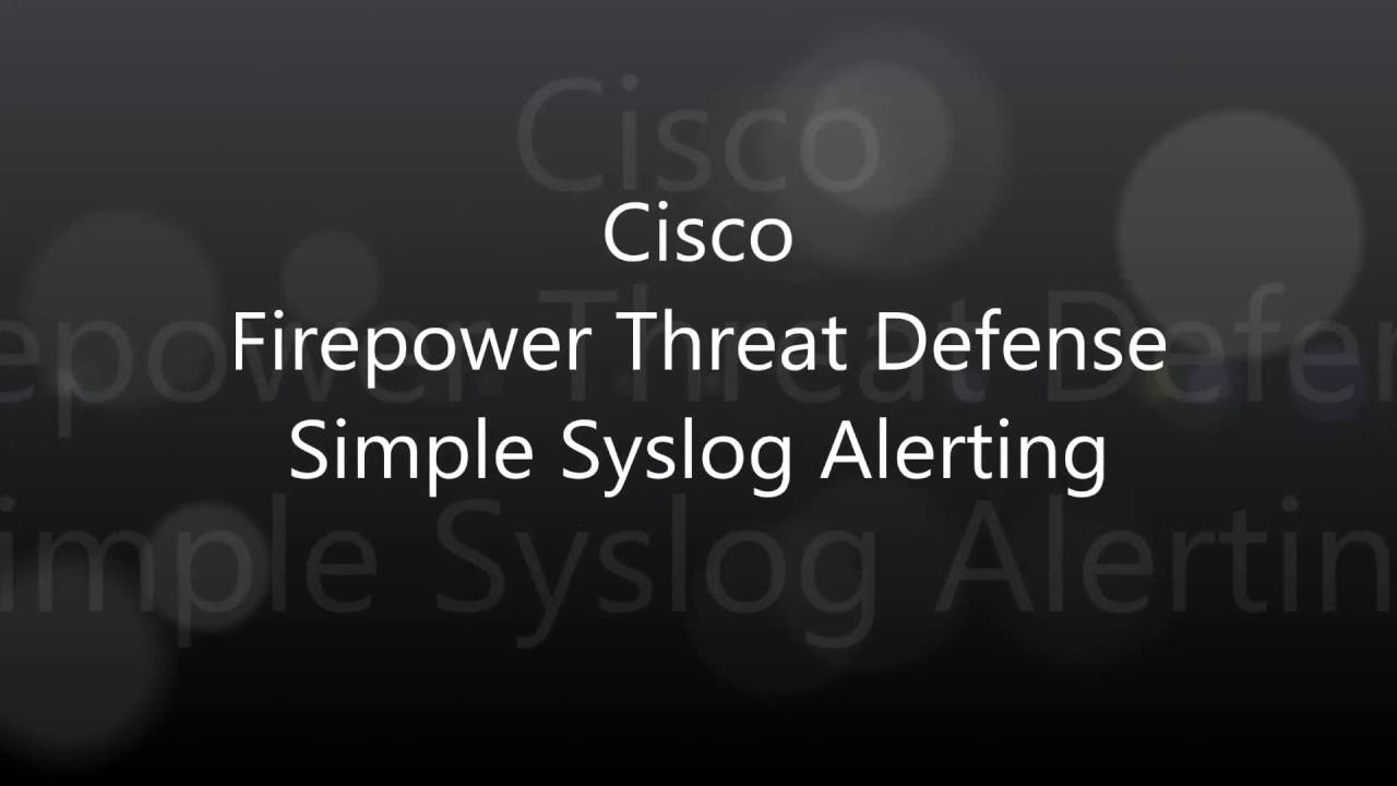 32  Cisco Firepower Threat Defense: Simple Syslog Alerting