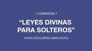 1 CORINTIOS 7 - LEYES DIVINAS PARA SOLTEROS