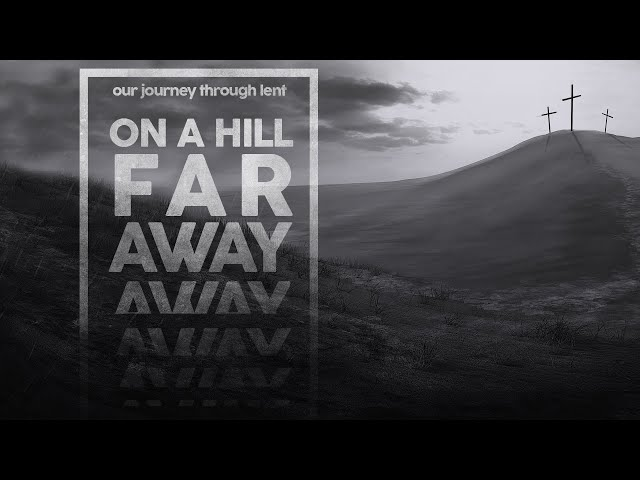 On a Hill Far Away - Sunday, March 7 2021