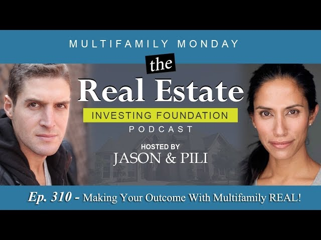 Ep 310 Making Your Outcome with Multifamily REAL!
