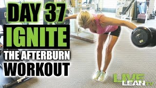 DAY 37: IGNITE THE AFTERBURN WORKOUT #6 | Live Lean Shred Ep. 37