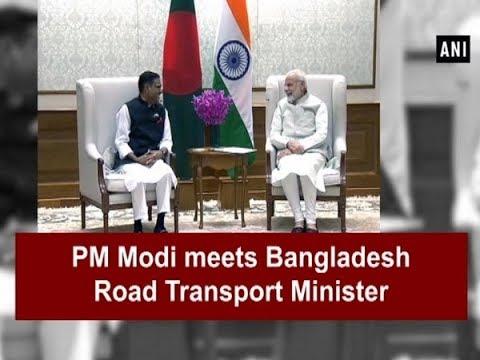 PM Modi meets Bangladesh Road Transport Minister - ANI News