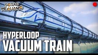 "Building a High Speed Hyperloop ""Vacuum"" Train! - Scrap Mechanic Live Stream"