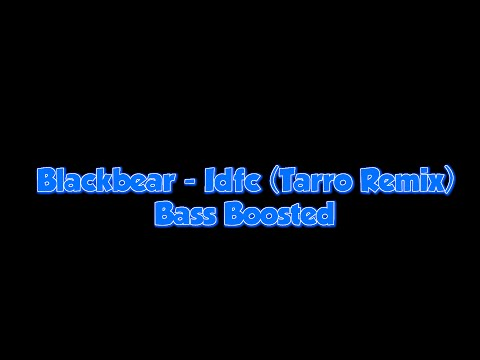 [LYRICS]Blackbear - Idfc (Tarro Remix) [Bass Boosted]