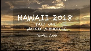 TRAVEL VLOG || HAWAII '18 PART ONE: WAIKIKI