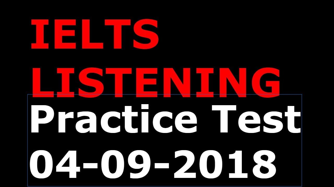 IELTS LISTENING PRACTICE TEST 2018 WITH ANSWER KEY | 04.09 ...
