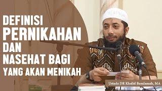 Definisi pernikahan dan nasehat bagi yang akan menikah, Ustadz DR Khalid Basalamah, MA