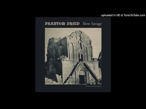 PHANTOM DRUID - Slow Savage