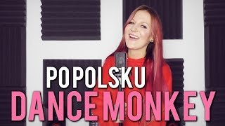 DANCE MONKEY 🐒 - Tones and I POLSKA WERSJA | PO POLSKU | POLISH VERSION by Kasia Staszewska