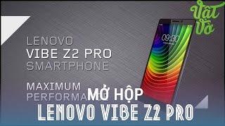 Vật Vờ - Mở hộp Lenovo K920 Vibe Z2 Pro: Màn hình 2K, Camera chỉnh tay như Lumia