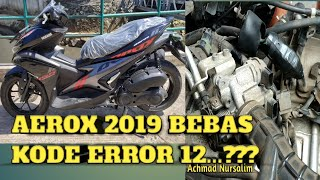 YAMAHA AEROX 2019 APAKAH BEBAS KODE ERROR 12...???